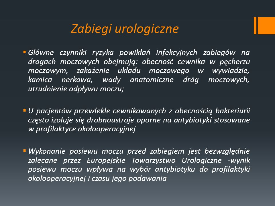 Zabiegi urologiczne Główne czynniki ryzyka powikłań infekcyjnych zabiegów na drogach moczowych obejmują: obecność cewnika w pęcherzu moczowym, zakażen