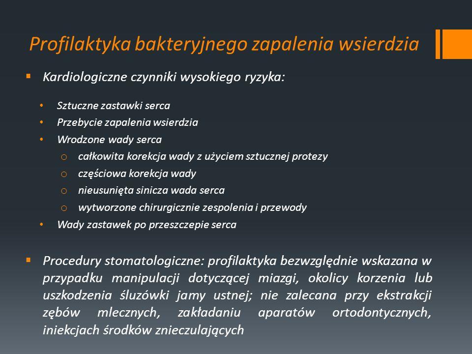 Profilaktyka bakteryjnego zapalenia wsierdzia Kardiologiczne czynniki wysokiego ryzyka: Sztuczne zastawki serca Przebycie zapalenia wsierdzia Wrodzone