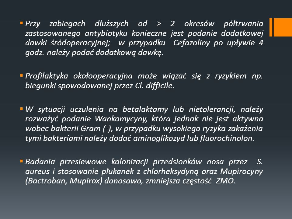 Przy zabiegach dłuższych od > 2 okresów półtrwania zastosowanego antybiotyku konieczne jest podanie dodatkowej dawki śródoperacyjnej; w przypadku Cefa