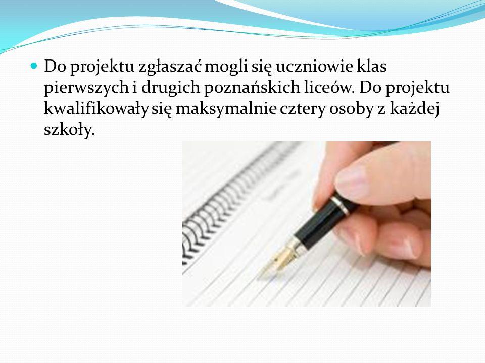 Do projektu zgłaszać mogli się uczniowie klas pierwszych i drugich poznańskich liceów. Do projektu kwalifikowały się maksymalnie cztery osoby z każdej