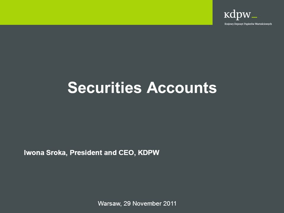 Securities Accounts Iwona Sroka, President and CEO, KDPW Warsaw, 29 November 2011