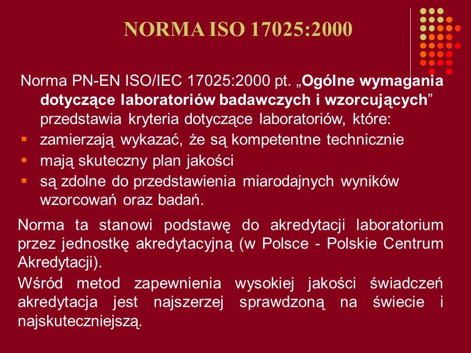 Norma PN-EN ISO/IEC 17025:2000 pt. Ogólne wymagania dotycz ą ce laboratoriów badawczych i wzorcuj ą cych przedstawia kryteria dotyczące laboratoriów,