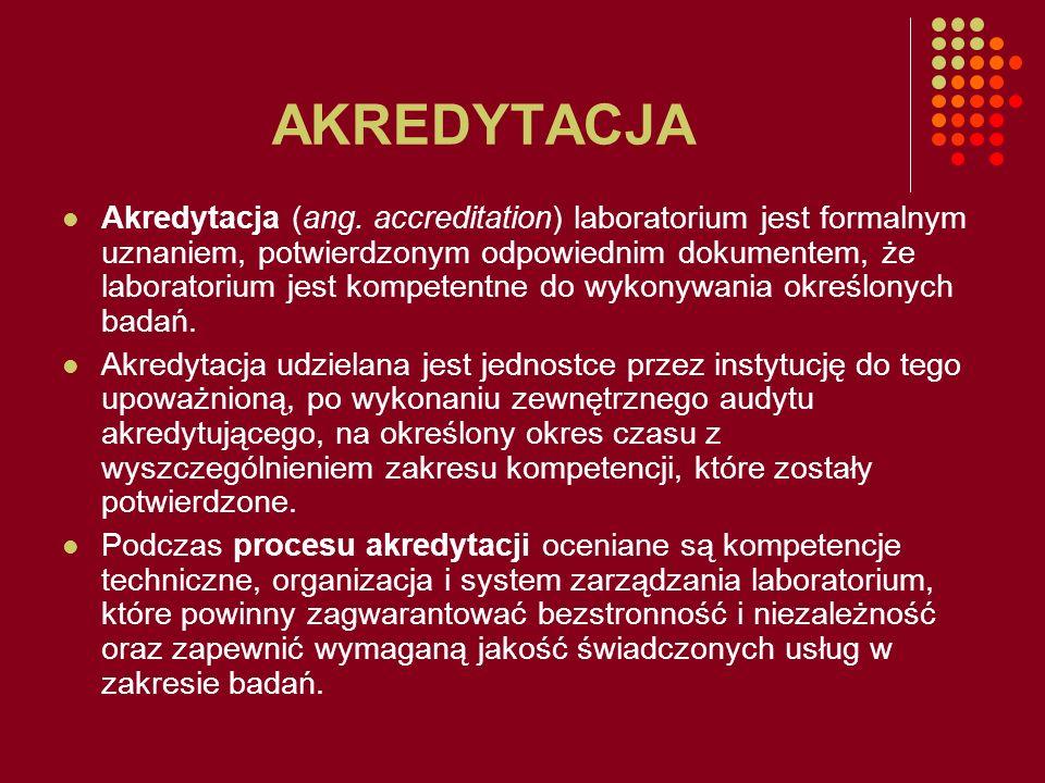 AKREDYTACJA Akredytacja (ang. accreditation) laboratorium jest formalnym uznaniem, potwierdzonym odpowiednim dokumentem, że laboratorium jest kompeten