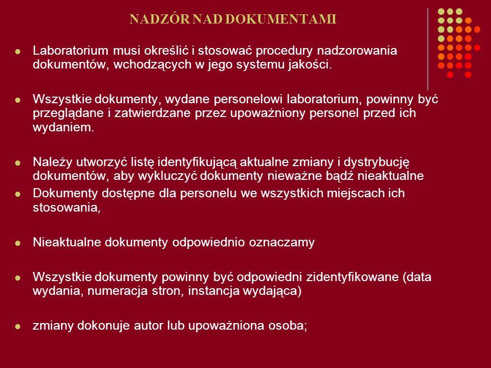 NADZÓR NAD DOKUMENTAMI Laboratorium musi określić i stosować procedury nadzorowania dokumentów, wchodzących w jego systemu jakości. Wszystkie dokument