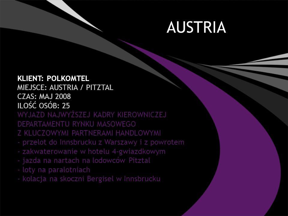 AUSTRIA KLIENT: POLKOMTEL MIEJSCE: AUSTRIA / PITZTAL CZAS: MAJ 2008 ILOŚĆ OSÓB: 25 WYJAZD NAJWYŻSZEJ KADRY KIEROWNICZEJ DEPARTAMENTU RYNKU MASOWEGO Z KLUCZOWYMI PARTNERAMI HANDLOWYMI - przelot do Innsbrucku z Warszawy i z powrotem - zakwaterowanie w hotelu 4-gwiazdkowym - jazda na nartach na lodowców Pitztal - loty na paralotniach - kolacja na skoczni Bergisel w Innsbrucku
