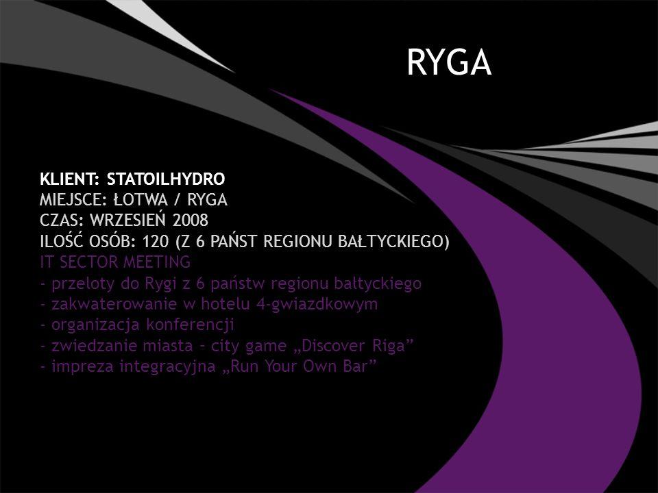 RYGA KLIENT: STATOILHYDRO MIEJSCE: ŁOTWA / RYGA CZAS: WRZESIEŃ 2008 ILOŚĆ OSÓB: 120 (Z 6 PAŃST REGIONU BAŁTYCKIEGO) IT SECTOR MEETING - przeloty do Rygi z 6 państw regionu bałtyckiego - zakwaterowanie w hotelu 4-gwiazdkowym - organizacja konferencji - zwiedzanie miasta – city game Discover Riga - impreza integracyjna Run Your Own Bar