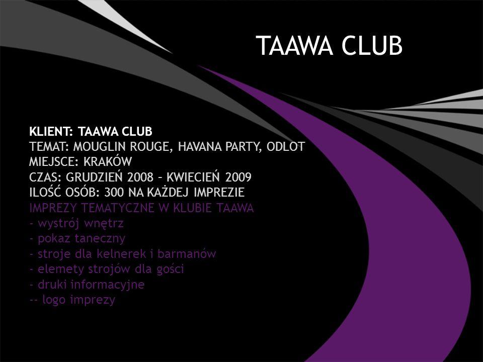 TAAWA CLUB KLIENT: TAAWA CLUB TEMAT: MOUGLIN ROUGE, HAVANA PARTY, ODLOT MIEJSCE: KRAKÓW CZAS: GRUDZIEŃ 2008 – KWIECIEŃ 2009 ILOŚĆ OSÓB: 300 NA KAŻDEJ IMPREZIE IMPREZY TEMATYCZNE W KLUBIE TAAWA - wystrój wnętrz - pokaz taneczny - stroje dla kelnerek i barmanów - elemety strojów dla gości - druki informacyjne -- logo imprezy