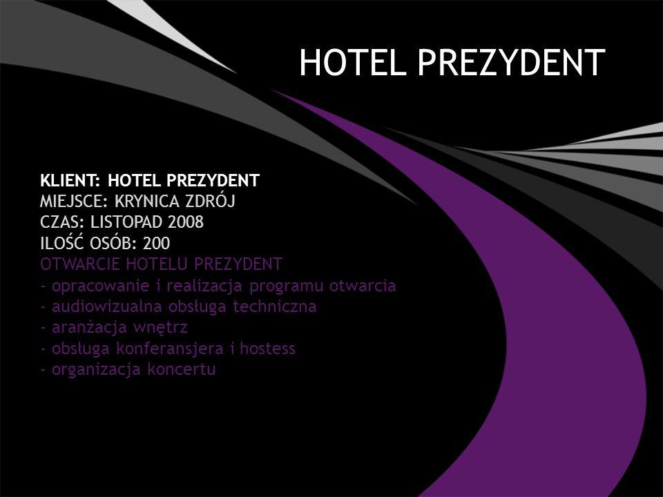HOTEL PREZYDENT KLIENT: HOTEL PREZYDENT MIEJSCE: KRYNICA ZDRÓJ CZAS: LISTOPAD 2008 ILOŚĆ OSÓB: 200 OTWARCIE HOTELU PREZYDENT - opracowanie i realizacja programu otwarcia - audiowizualna obsługa techniczna - aranżacja wnętrz - obsługa konferansjera i hostess - organizacja koncertu