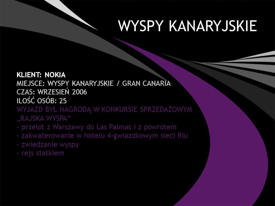 WYSPY KANARYJSKIE KLIENT: NOKIA MIEJSCE: WYSPY KANARYJSKIE / GRAN CANARIA CZAS: WRZESIEŃ 2006 ILOŚĆ OSÓB: 25 WYJAZD BYŁ NAGRODĄ W KONKURSIE SPRZEDAŻOWYM RAJSKA WYSPA - przelot z Warszawy do Las Palmas i z powrotem - zakwaterowanie w hotelu 4-gwiazdkowym sieci Riu - zwiedzanie wyspy - rejs statkiem