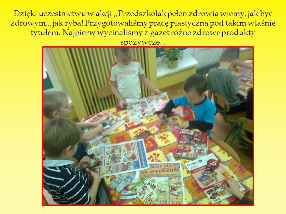 Dzięki uczestnictwu w akcji Przedszkolak pełen zdrowia wiemy, jak być zdrowym...