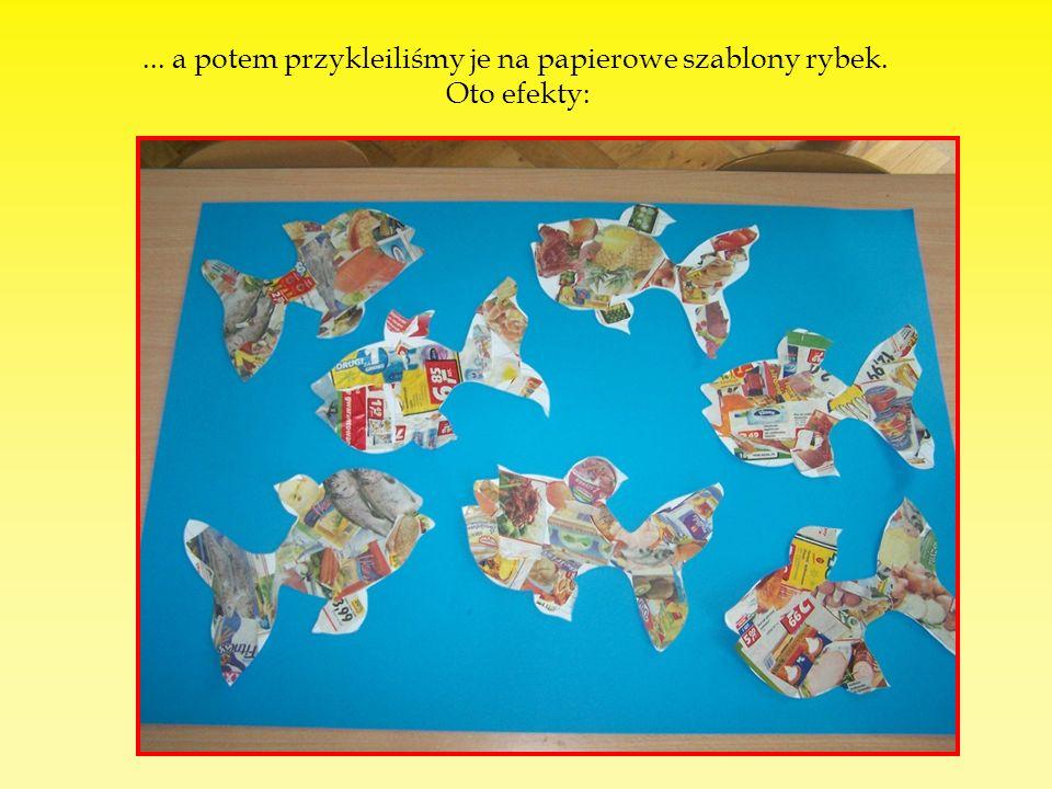 ... a potem przykleiliśmy je na papierowe szablony rybek. Oto efekty: