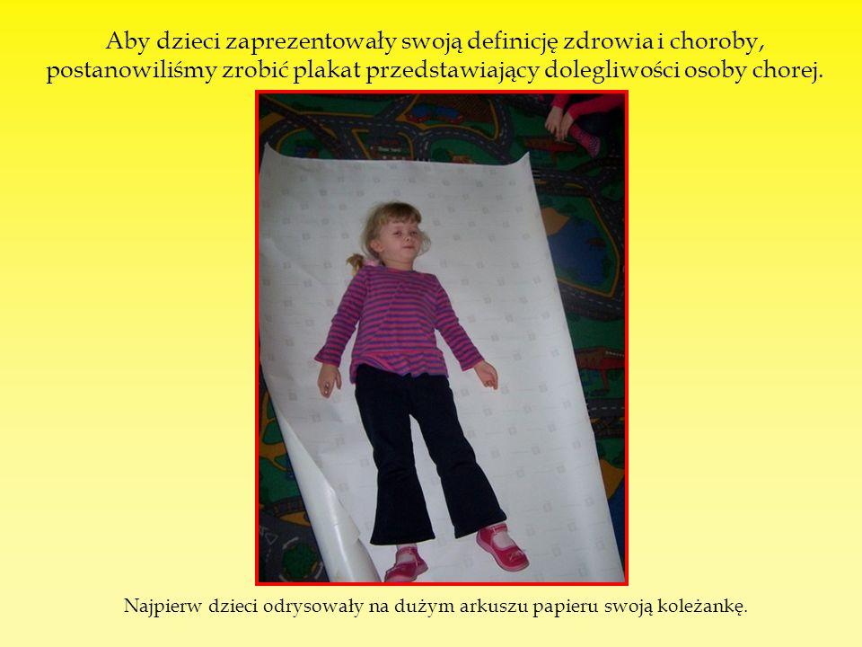 Aby dzieci zaprezentowały swoją definicję zdrowia i choroby, postanowiliśmy zrobić plakat przedstawiający dolegliwości osoby chorej.