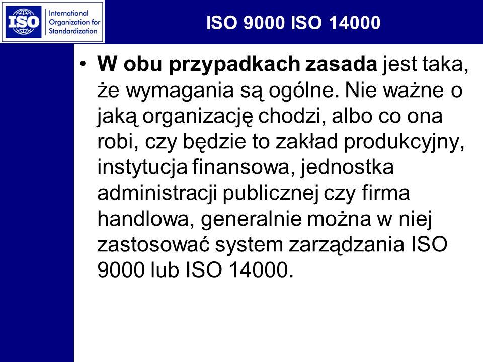ISO 9000 ISO 14000 Normy z serii ISO 9000 dotyczą takiego zarządzania organizacją, aby zapewnić jakość wyrobów zamierzonych, które wytwarzane są z myślą o sprzedaży i zadowoleniu klientów, o tyle wprowadzenie norm z serii ISO 14000 ma na celu zadowolenie wszystkich stron zainteresowanych jakością wyrobów niezamierzonych , a więc tych, które powstają przy okazji produkcji i mogą w sposób niekorzystny wpłynąć na środowisko Klientem w normach serii ISO 14000 jest środowisko.