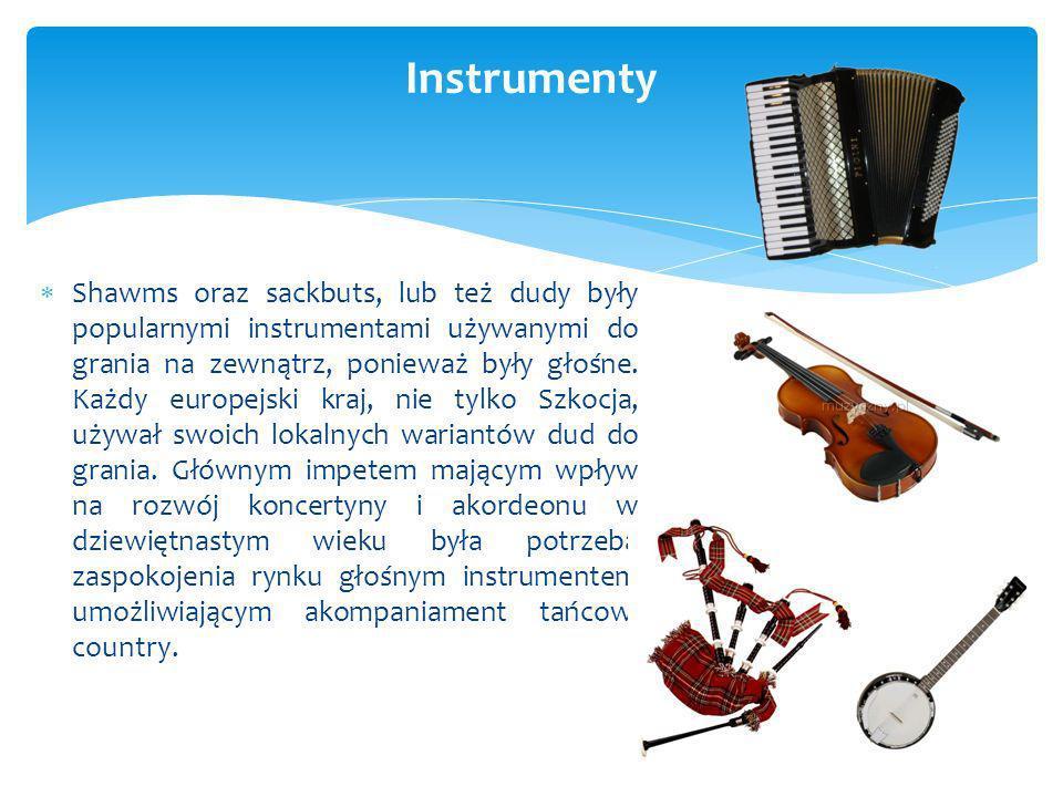 Shawms oraz sackbuts, lub też dudy były popularnymi instrumentami używanymi do grania na zewnątrz, ponieważ były głośne. Każdy europejski kraj, nie ty