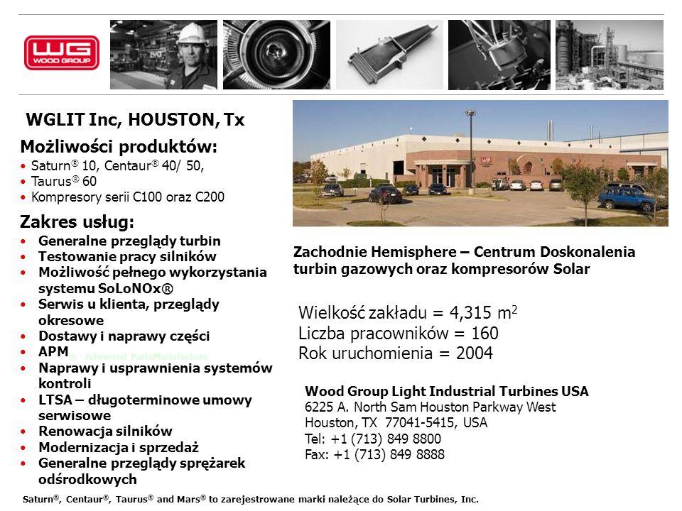 WGLIT Inc, HOUSTON, Tx Możliwości produktów: Saturn ® 10, Centaur ® 40/ 50, Taurus ® 60 Kompresory serii C100 oraz C200 Zakres usług: Generalne przeglądy turbin Testowanie pracy silników Możliwość pełnego wykorzystania systemu SoLoNOx® Serwis u klienta, przeglądy okresowe Dostawy i naprawy części APM ® - Advanced PartsManufacture Naprawy i usprawnienia systemów kontroli LTSA – długoterminowe umowy serwisowe Renowacja silników Modernizacja i sprzedaż Generalne przeglądy sprężarek odśrodkowych Zachodnie Hemisphere – Centrum Doskonalenia turbin gazowych oraz kompresorów Solar Wood Group Light Industrial Turbines USA 6225 A.