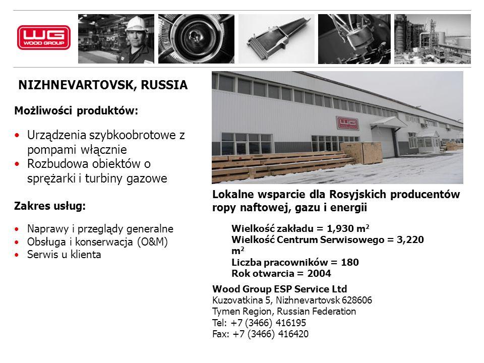 NIZHNEVARTOVSK, RUSSIA Wood Group ESP Service Ltd Kuzovatkina 5, Nizhnevartovsk 628606 Tymen Region, Russian Federation Tel: +7 (3466) 416195 Fax: +7