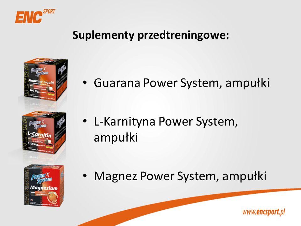 Suplementy przedtreningowe: Guarana Power System, ampułki L-Karnityna Power System, ampułki Magnez Power System, ampułki