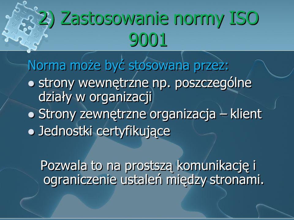 1) System zarządzania jakością w organizacji Jego przyjęcie powinno być strategiczną decyzją organizacji Projekt i wdrożenie zależy od potrzeb, celów,