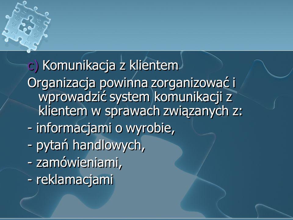 2) Określamy wymagania dotyczące wyrobu a) Organizacja powinna określić: - wymagania przedstawione przez klienta - wymagania określone przez przepisy