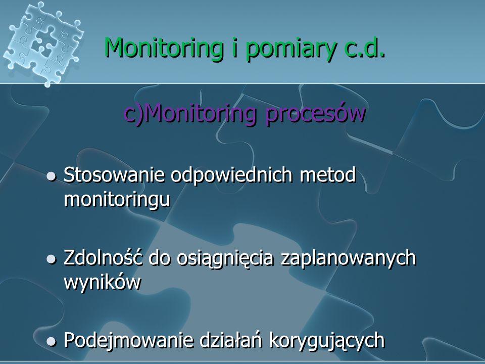 Monitoring i pomiary c.d. b) Audit wewnętrzny Cel: Czy system zarządzania jakością jest z wymaganiami ustanowionymi przez organizacje Oraz czy został