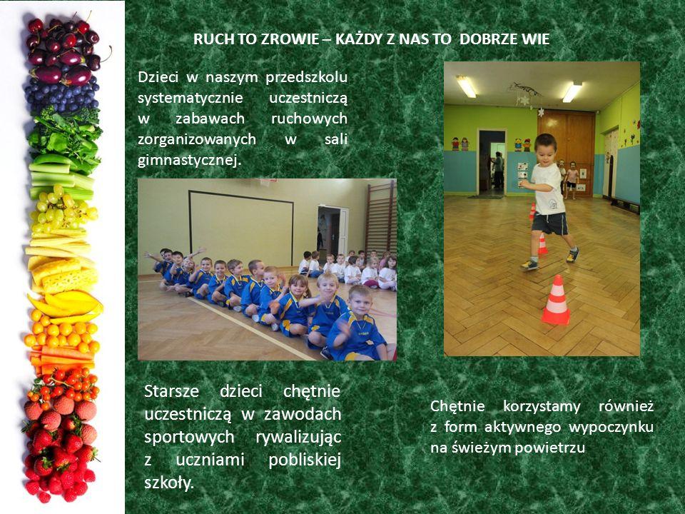 RUCH TO ZROWIE – KAŻDY Z NAS TO DOBRZE WIE Starsze dzieci chętnie uczestniczą w zawodach sportowych rywalizując z uczniami pobliskiej szkoły. Dzieci w