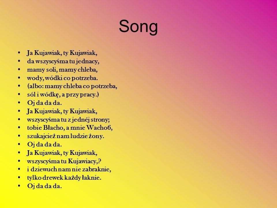 Song Ja Kujawiak, ty Kujawiak, da wszyscy ś ma tu jednacy, mamy soli, mamy chleba, wody, wódki co potrzeba.