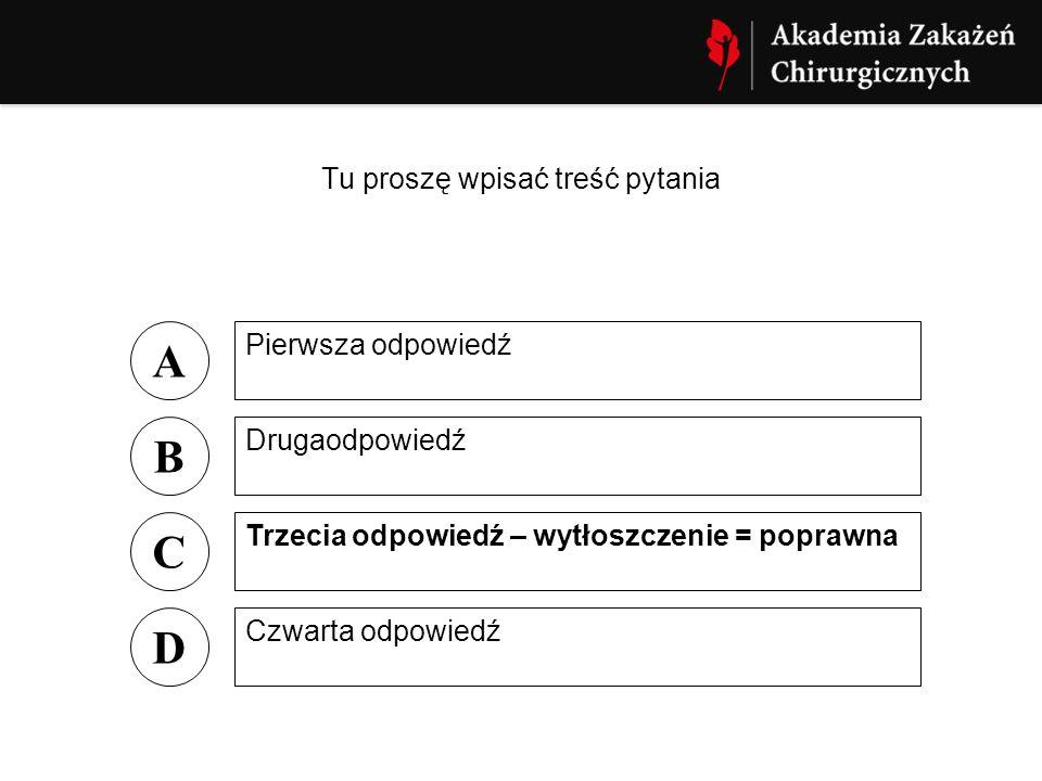 Tu proszę wpisać treść pytania A Pierwsza odpowiedź B Drugaodpowiedź C Trzecia odpowiedź – wytłoszczenie = poprawna D Czwarta odpowiedź