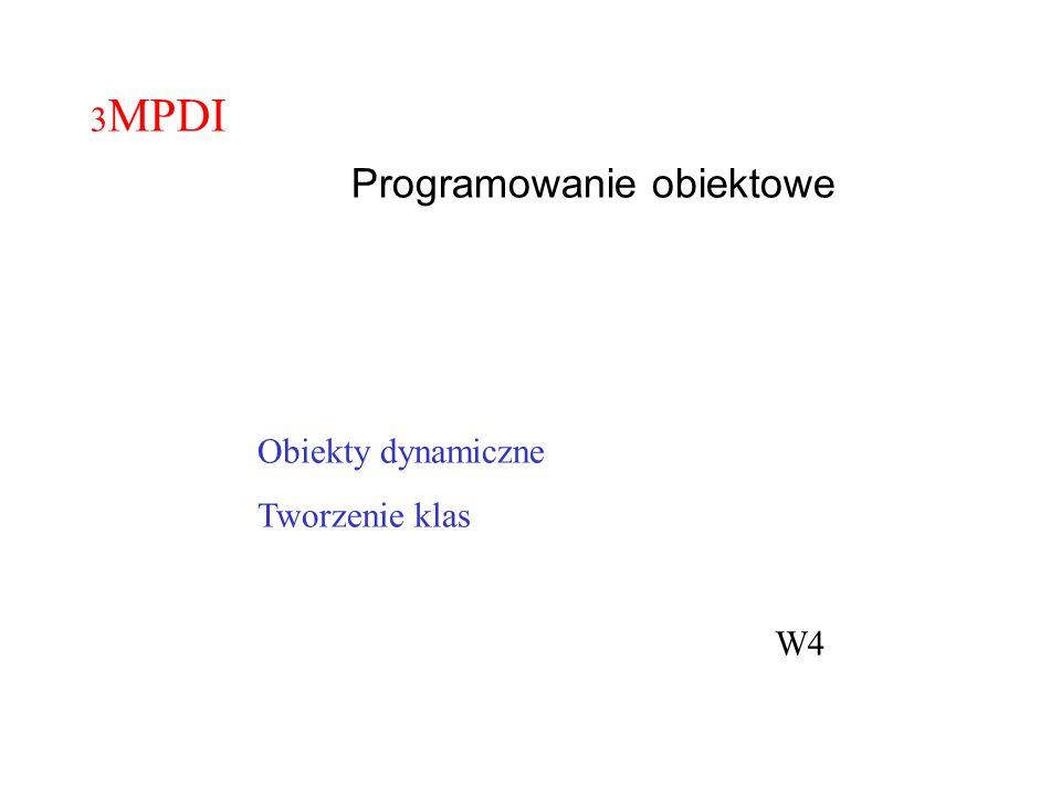 Obiekty dynamiczne Tworzenie klas 3 MPDI Programowanie obiektowe W4