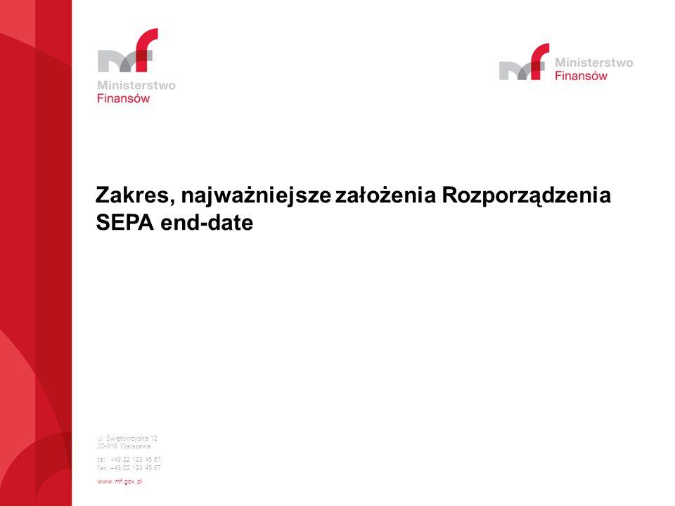 ul. Świętokrzyska 12 00-916 Warszawa tel.: +48 22 123 45 67 fax :+48 22 123 45 67 www.mf.gov.pl Zakres, najważniejsze założenia Rozporządzenia SEPA en