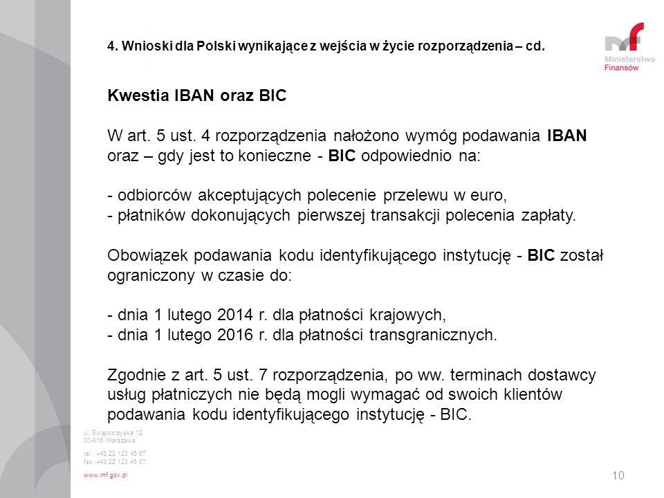 10 4. Wnioski dla Polski wynikające z wejścia w życie rozporządzenia – cd. Kwestia IBAN oraz BIC W art. 5 ust. 4 rozporządzenia nałożono wymóg podawan