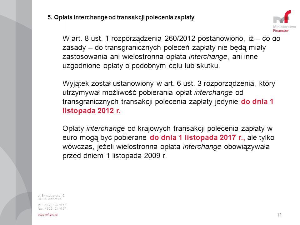 11 5. Opłata interchange od transakcji polecenia zapłaty W art. 8 ust. 1 rozporządzenia 260/2012 postanowiono, iż – co do zasady – do transgranicznych