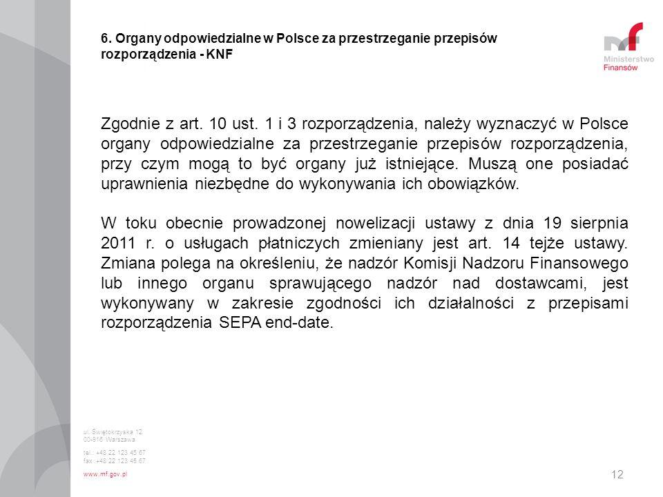 12 6. Organy odpowiedzialne w Polsce za przestrzeganie przepisów rozporządzenia - KNF Zgodnie z art. 10 ust. 1 i 3 rozporządzenia, należy wyznaczyć w