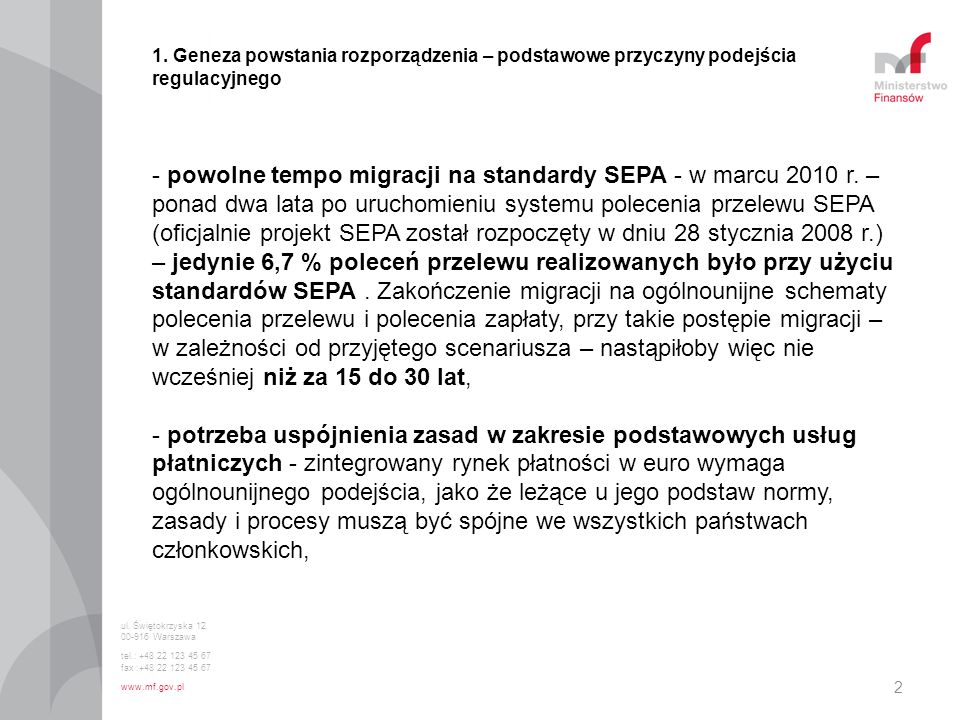 2 1. Geneza powstania rozporządzenia – podstawowe przyczyny podejścia regulacyjnego - powolne tempo migracji na standardy SEPA - w marcu 2010 r. – pon