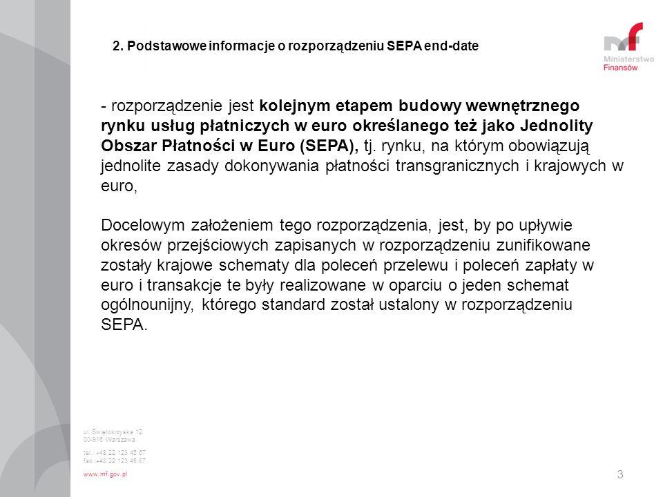 3 2. Podstawowe informacje o rozporządzeniu SEPA end-date - rozporządzenie jest kolejnym etapem budowy wewnętrznego rynku usług płatniczych w euro okr