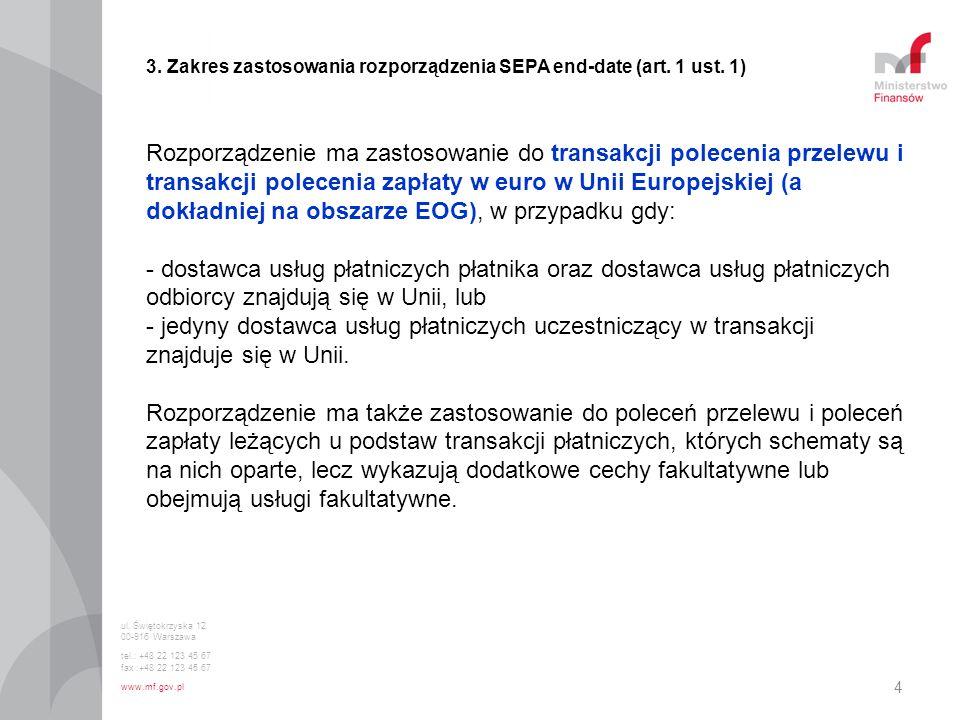 4 3. Zakres zastosowania rozporządzenia SEPA end-date (art. 1 ust. 1) Rozporządzenie ma zastosowanie do transakcji polecenia przelewu i transakcji pol
