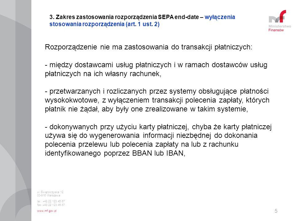 5 3. Zakres zastosowania rozporządzenia SEPA end-date – wyłączenia stosowania rozporządzenia (art. 1 ust. 2) Rozporządzenie nie ma zastosowania do tra