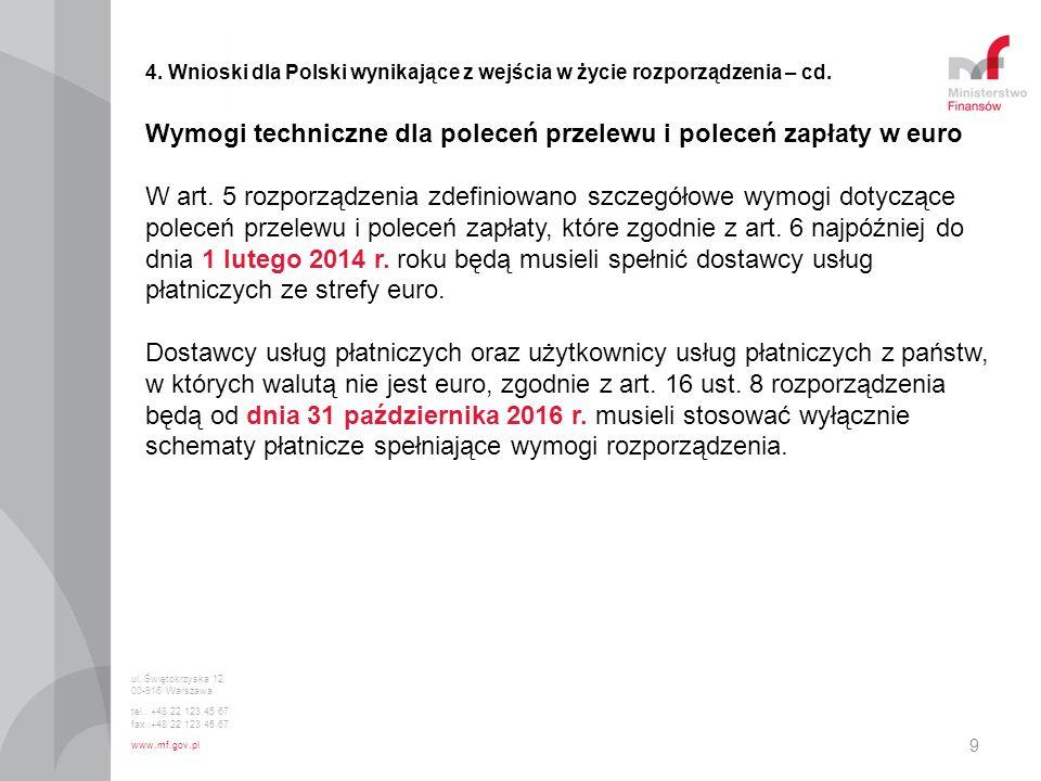 9 4. Wnioski dla Polski wynikające z wejścia w życie rozporządzenia – cd. Wymogi techniczne dla poleceń przelewu i poleceń zapłaty w euro W art. 5 roz