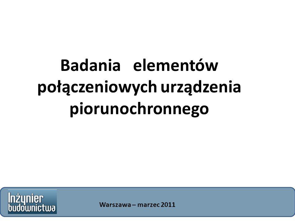 Badania elementów połączeniowych urządzenia piorunochronnego Warszawa – marzec 2011