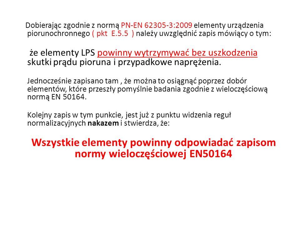 Dobierając zgodnie z normą PN-EN 62305-3:2009 elementy urządzenia piorunochronnego ( pkt E.5.5 ) należy uwzględnić zapis mówiący o tym: że elementy LP