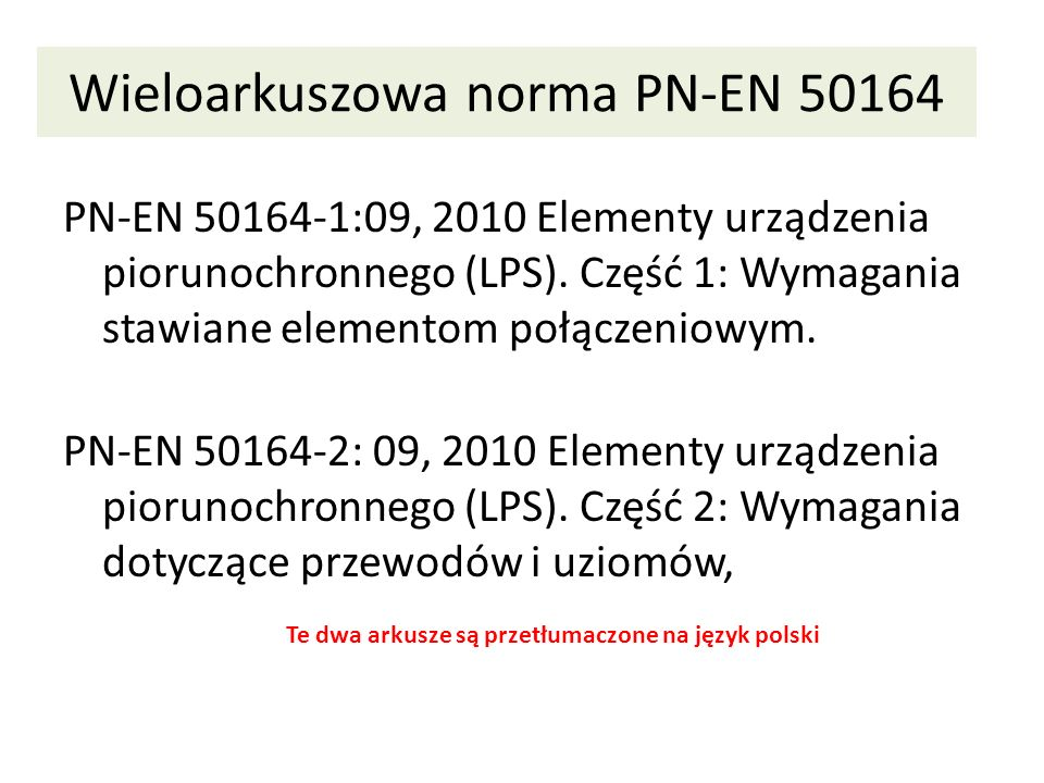 Wieloarkuszowa norma PN-EN 50164 PN-EN 50164-1:09, 2010 Elementy urządzenia piorunochronnego (LPS). Część 1: Wymagania stawiane elementom połączeniowy