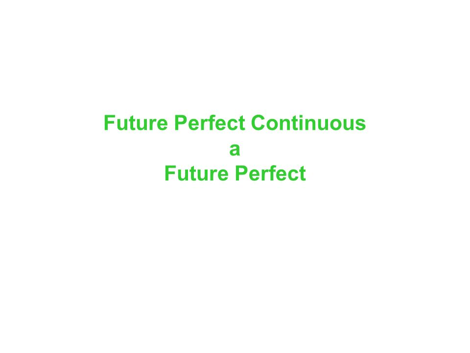 Future Perfect Continuous a Future Perfect