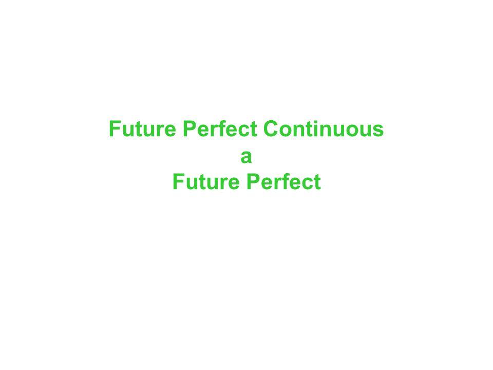 Future Perfect Continuous a Future Perfect