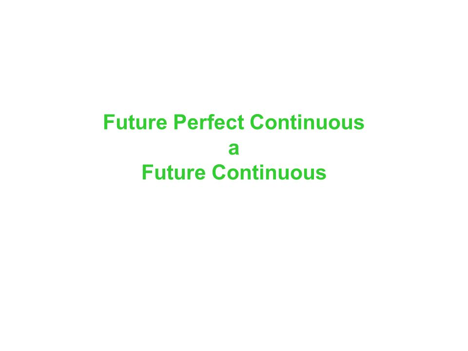 Future Perfect Continuous a Future Continuous