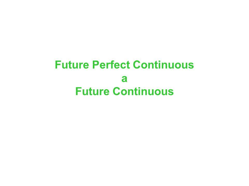 Future Perfect Continuous a Future Continuous