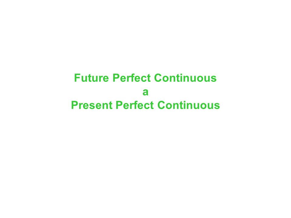 Future Perfect Continuous a Present Perfect Continuous