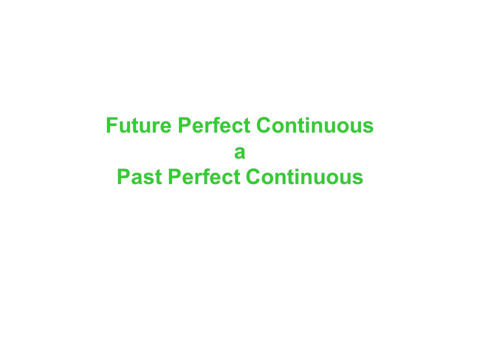 Future Perfect Continuous a Past Perfect Continuous
