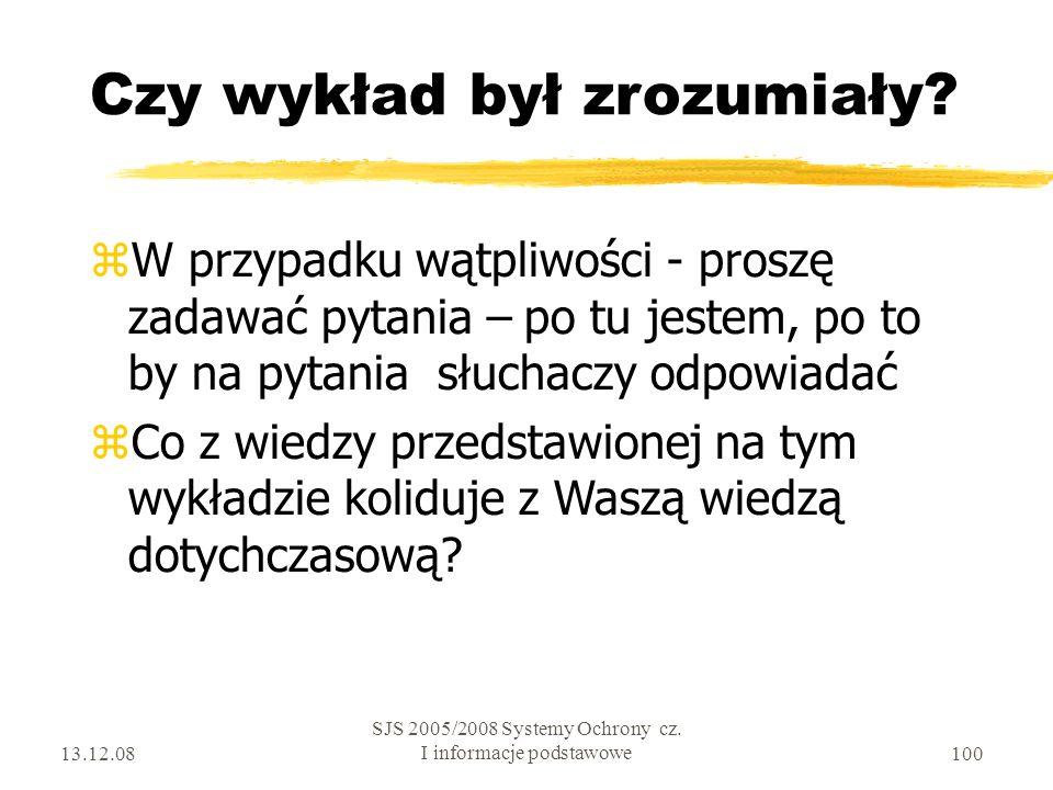 13.12.08 SJS 2005/2008 Systemy Ochrony cz. I informacje podstawowe100 Czy wykład był zrozumiały.