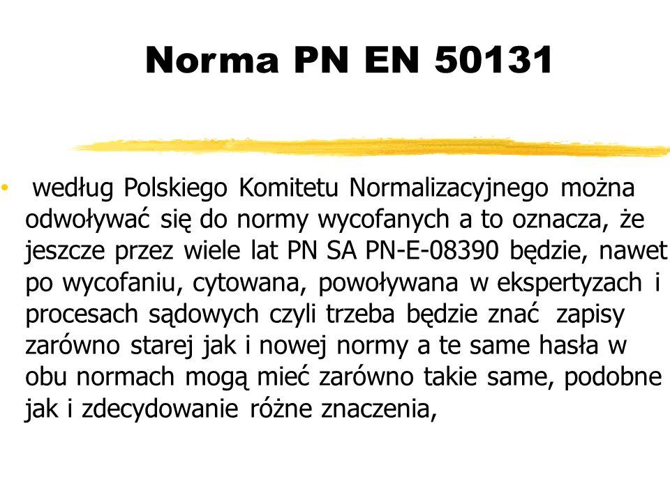 Norma PN EN 50131 według Polskiego Komitetu Normalizacyjnego można odwoływać się do normy wycofanych a to oznacza, że jeszcze przez wiele lat PN SA PN-E-08390 będzie, nawet po wycofaniu, cytowana, powoływana w ekspertyzach i procesach sądowych czyli trzeba będzie znać zapisy zarówno starej jak i nowej normy a te same hasła w obu normach mogą mieć zarówno takie same, podobne jak i zdecydowanie różne znaczenia,