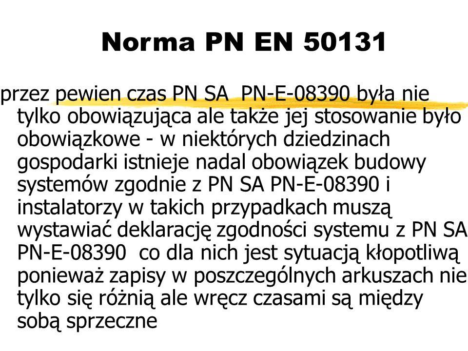 Norma PN EN 50131 przez pewien czas PN SA PN-E-08390 była nie tylko obowiązująca ale także jej stosowanie było obowiązkowe - w niektórych dziedzinach gospodarki istnieje nadal obowiązek budowy systemów zgodnie z PN SA PN-E-08390 i instalatorzy w takich przypadkach muszą wystawiać deklarację zgodności systemu z PN SA PN-E-08390 co dla nich jest sytuacją kłopotliwą ponieważ zapisy w poszczególnych arkuszach nie tylko się różnią ale wręcz czasami są między sobą sprzeczne