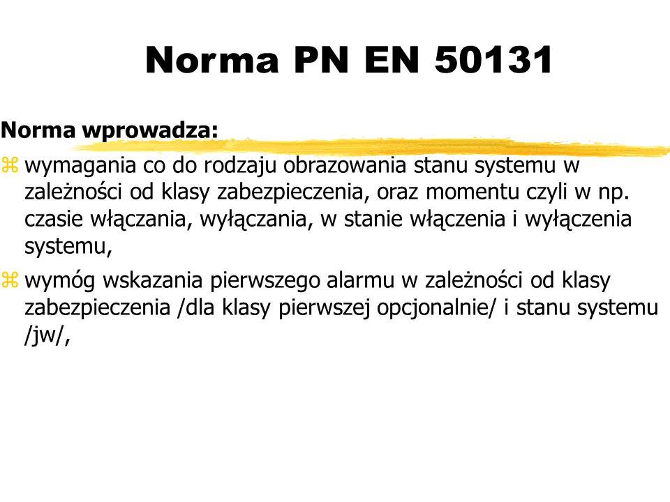 Norma PN EN 50131 Norma wprowadza: wymagania co do rodzaju obrazowania stanu systemu w zależności od klasy zabezpieczenia, oraz momentu czyli w np.